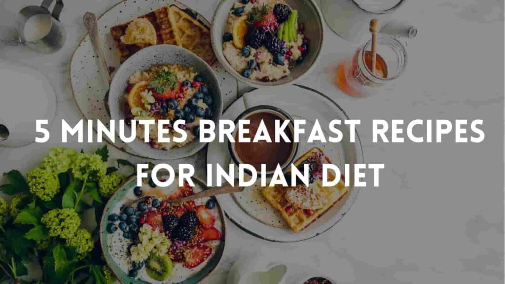 5 Minutes Breakfast Recipes For Indian Diet