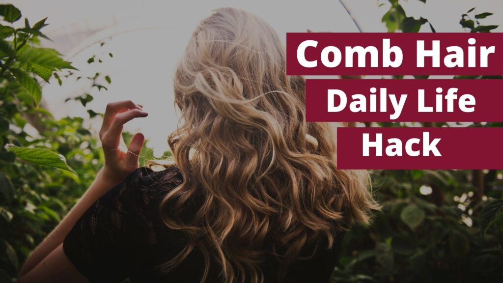 Comb Your Hair, Hidden Daily Hack